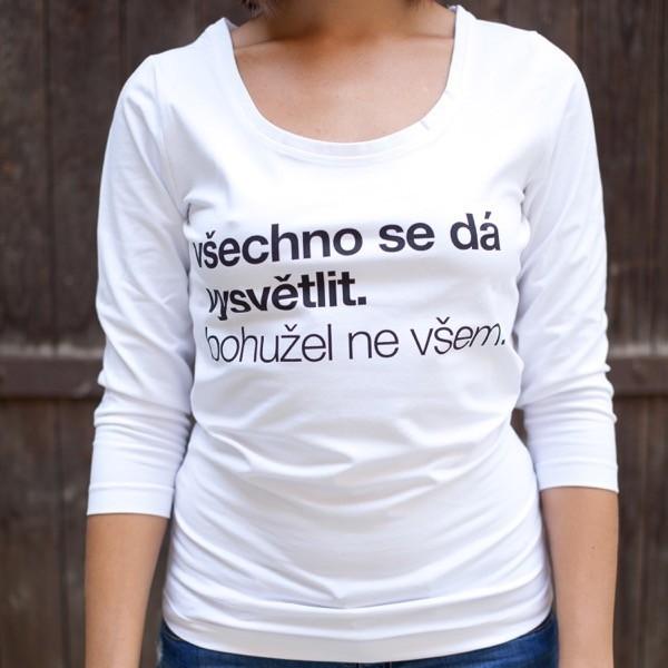 Bílé dámské triko se tříčtvrtečním rukávem - Všechno se dá vysvětlit S