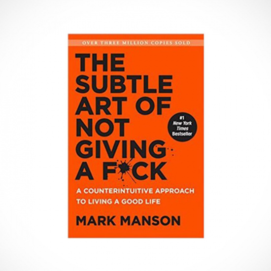The Subtle Art of Not Giving a F*ck: A Counterintuitive Approach to Living a Good Life – Mark Manson